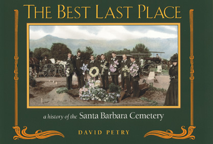 The Best Last Place: a history of the Santa Barbara Cemetery by David Petry